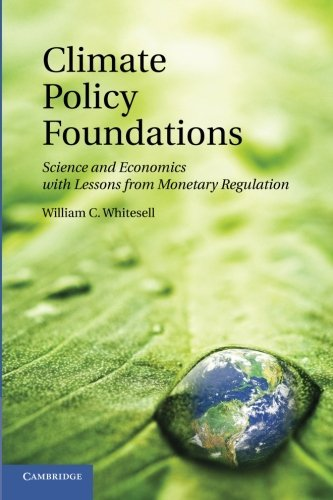 Climate Policy Foundations: Science and Economics with Lessons from Monetary Regulation by William C. Whitesell (2012-08-27) par William C. Whitesell