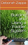 Building and Using a Fodder System: Growing Fresh Green Fodder for your Animals