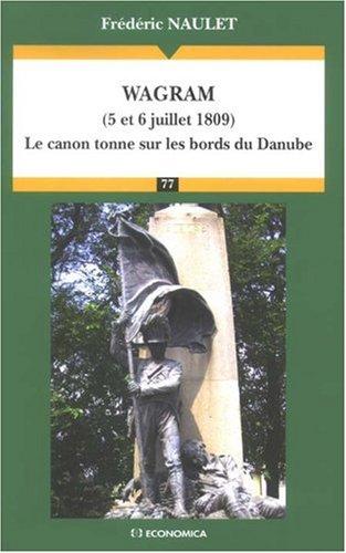 Wagram (5 et 6 juillet 1809) : Le canon tonne sur les bords du Danube par Frédéric Naulet