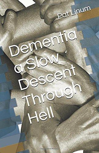 Dementia a Slow Descent  Through Hell