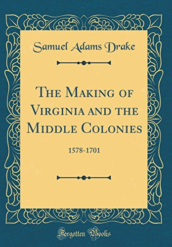 The Making of Virginia and the Middle Colonies: 1578-1701 (Classic Reprint)