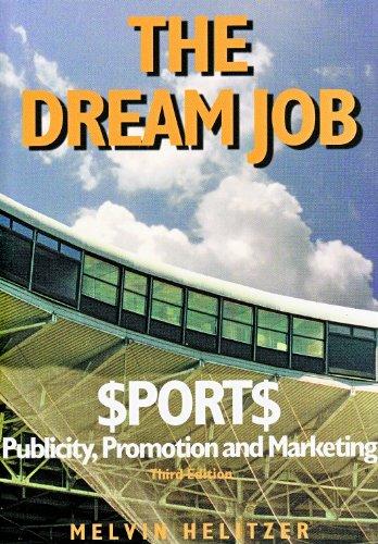 The Dream Job: Sports Publicity, Promotion and Marketing por Melvin Helitzer