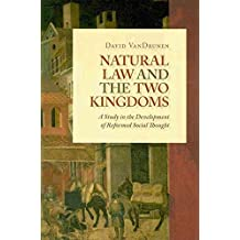 [(Natural Law and the Two Kingdoms : A Study in the Development of Reformed Social Thought)] [By (author) David VanDrunen] published on (February, 2010)