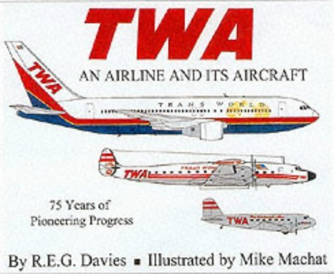 twa-an-airline-and-its-aircraft-by-reg-davies-2001-04-01