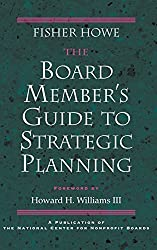 The Board Member's Guide to Strategic Planning: A Practical Approach to Strengthening Nonprofit Organizations (Jossey-Bass Nonprofit Sector Series)