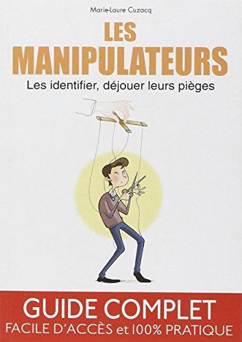 Les manipulateurs : Les identifier, déjouer leurs pièges par Marie-Laure Cuzacq