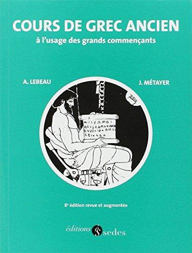 Cours de grec ancien : A l'usage des grands commençants par Anne Lebeau