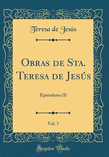 Obras de Sta. Teresa de Jesús, Vol. 7: Epistolario (I) (Classic Reprint) por Teresa de Jesús