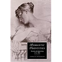 Romantic Identities: Varieties of Subjectivity, 1774-1830 (Cambridge Studies in Romanticism)