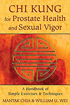 Chi Kung for Prostate Health and Sexual Vigor: A Handbook of Simple Exercises and Techniques (English Edition) von [Chia, Mantak, Wei, William U.]
