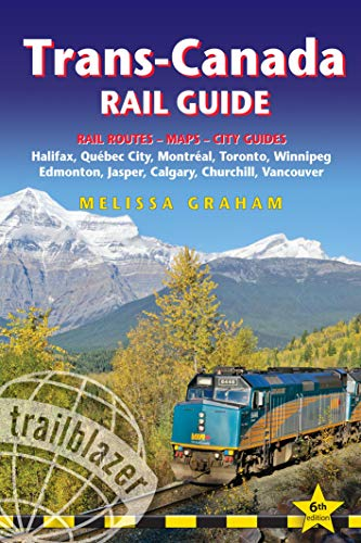 Trans-Canada Rail Guide: Practical Guide with 28 Maps to the Rail Route from Halifax to Vancouver & 10 Detailed City Guides (Trailblazer Travel Guides)