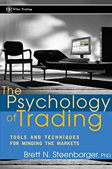 The Psychology of Trading: Tools and Techniques for Minding the Markets (Wiley Trading) di [Steenbarger, Brett N.]