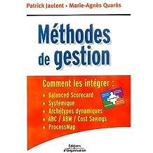 Méthodes de gestion: Comment les intégrer : Balanced scorecard, Systémique, Achétypes dynamiques, ABC / ABM / Cost savings, ProcessMap