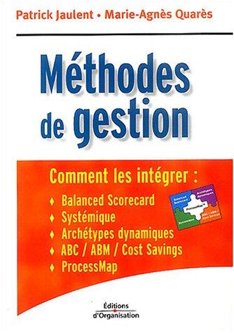 Méthodes de gestion: Comment les intégrer : Balanced scorecard, Systémique, Achétypes dynamiques, ABC / ABM / Cost savings, ProcessMap par Patrick Jaulent