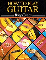 How to Play Guitar: A New Book for Everyone Interested in the Guitar