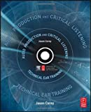 Audio Production and Critical Listening: Technical Ear Training 1st (first) Edition by Corey, Jason published by Focal Press (2010)
