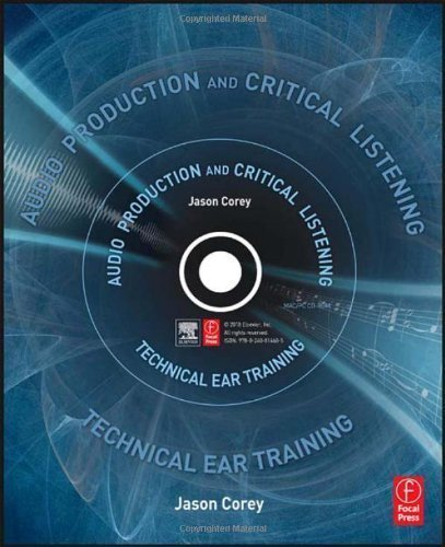 Audio Production and Critical Listening: Technical Ear Training Har/Cdr Edition by Corey, Jason (2010)