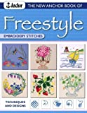 The New Anchor Book of Freestyle Embroidery Stitches: Techniques and Designs (The New Anchor Embroidery Series)