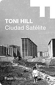 Ciudad satélite par Toni Hill