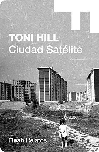 Ciudad satélite (Flash Relatos) por Toni Hill