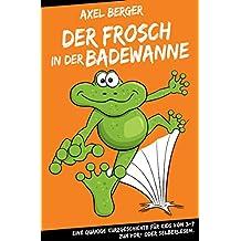 Der Frosch in der Badewanne: Eine quakige Kurzgeschichte für Kids von 3-7 zum Vor- oder Selberlesen.