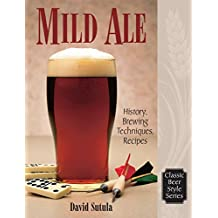 Mild Ale: History, Brewing, Techniques, Recipes (Classic Beer Style Series)