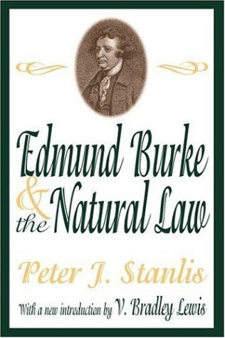 Edmund Burke and the Natural Law (Library of Conservative Thought) by Peter J. Stanlis (2003-03-15)