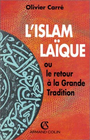 L'Islam laïque, ou, Le Retour à la grande tradition