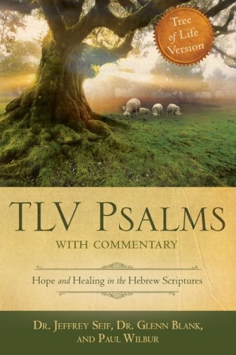 Tree of Life Version: : TLV Psalms With Commentary: Hope and Healing in the Hebrew Scriptures by Seif. Dr. Jeffrey ( 2013 ) Paperback