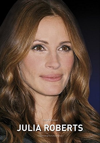 Julia Roberts: Die illustrierte Biographie -