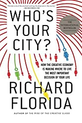 Who's Your City?: How the Creative Economy Is Making Where to Live the Most Important Decision of Your Life by Richard Florida (2009-06-30)
