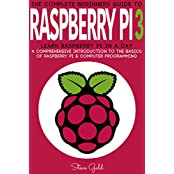 Raspberry Pi: The Complete Beginner's Guide To Raspberry Pi 3: Learn Raspberry Pi In A Day - A Comprehensive Introduction To The Basics Of Raspberry Pi ... Raspberry Pi 2, Ruby) (English Edition)