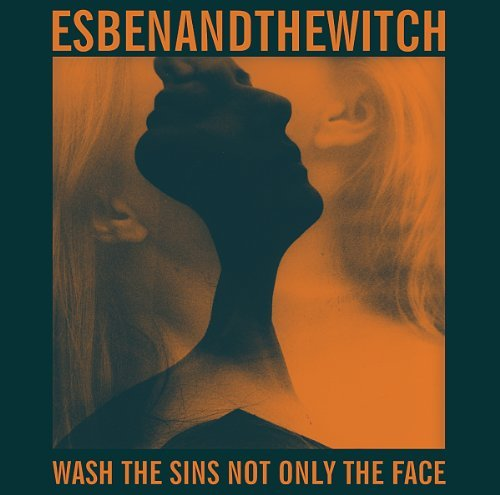 Wash the Sins Not Only the Face by ESBEN & THE WITCH (2013-01-21)