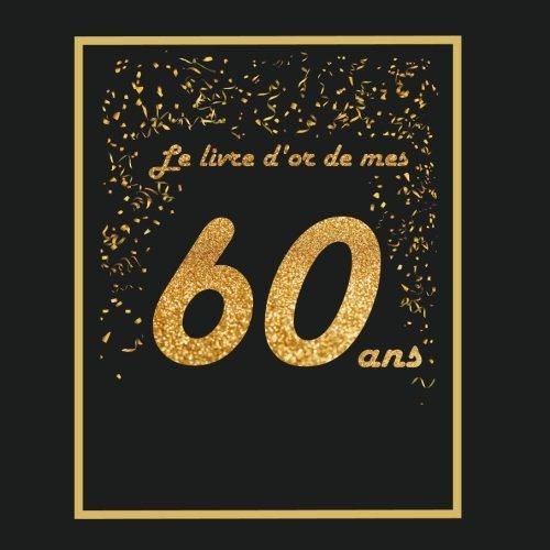Livre d'or pour anniversaire - 60 ans: Thème black & or, livre à personnaliser - 21x21cm 75 pages - père, mère, femme, homme, mari, retraite par Arthur Tigul