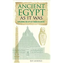 Ancient Egypt as It Was: Exploring the City of Thebes in 1200 BC by Charlotte Booth (2011-04-12)