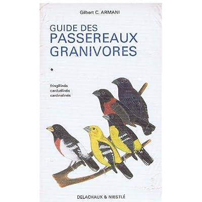 GUIDE DES PASSEREAUX GRANIVORES. Tome 1