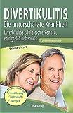 Divertikulitis - Die unterschätzte Krankheit: Divertikulitis erfolgreich erkennen und behandeln