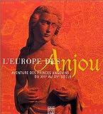 L'Europe des Anjou - Aventure des princes angevins du XIIe au Xve siècle