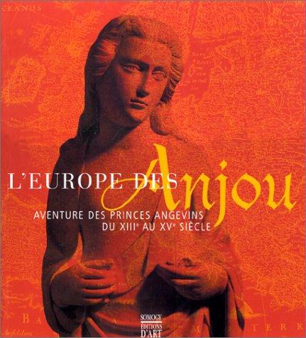 L'Europe des Anjou: Aventure des princes Angevins du XIIIe au XVe siècle par Auteur onbekend