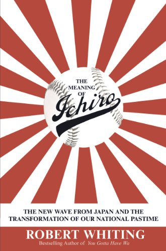 Téléchargement de recherche de livre Google The Meaning of Ichiro: The New Wave from Japan and the Transformation of Our National Pastime (English Edition) ePub by Robert Whiting B00HG5N40K