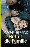 Rettet die Familie!: Ein Plädoyer (Ullstein Taschenbuch) - Joachim Bessing