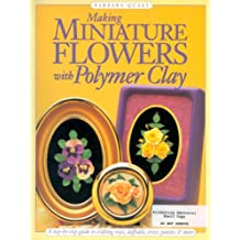 Making Mini Flowers With Polymer Clay: A step-by-step guide to crafting roses, daffodils, irises, pansies & more (English Edition)