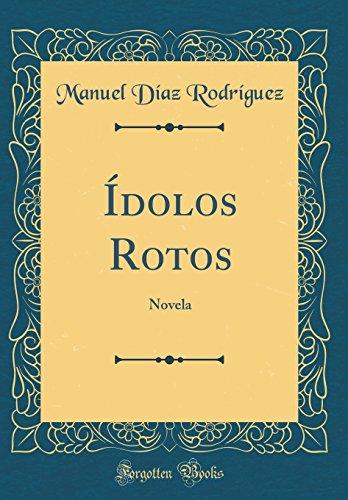 Ídolos Rotos: Novela (Classic Reprint)