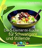 Die 5-Elemente-Küche für Schwangere und Stillende (Inspiration Kochen) - Claudia Nichterl