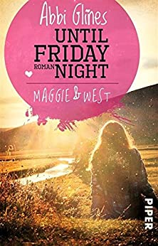 Until Friday Night - Maggie und West: Roman (Field Party 1) von [Glines, Abbi]
