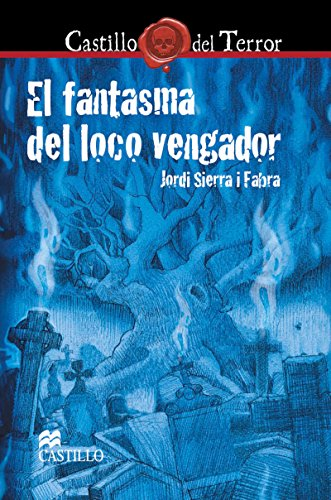 El fantasma del loco vengador (Castillo del Terror) por Jordi Sierra i Fabra