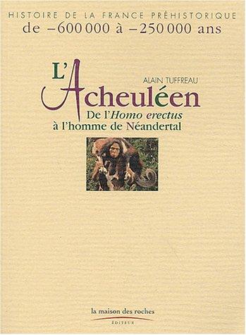L'Acheuléen : De l'Homo erectus à l'homme de Néandertal