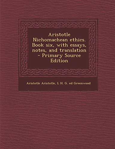 Aristotle Nichomachean Ethics. Book Six, with Essays, Notes, and Translation - Primary Source Edition by Aristotle Aristotle,L. H. G. Ed Greenwood