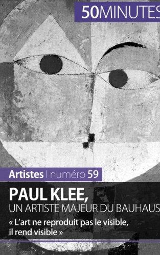 Paul Klee, un artiste majeur du Bauhaus: « Lart ne reproduit pas le visible, il rend visible »
