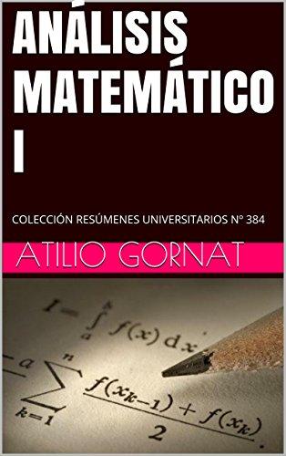 ANÁLISIS MATEMÁTICO I: COLECCIÓN RESÚMENES UNIVERSITARIOS Nº 384 por Atilio Gornat